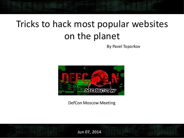 Tricks to hack most popular websites on the planet By Pavel Toporkov Jun 07, 2014
