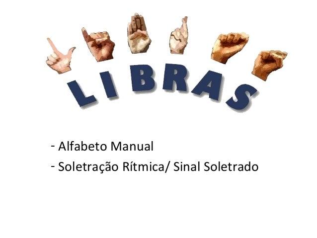 - Alfabeto Manual - Soletração Rítmica/ Sinal Soletrado