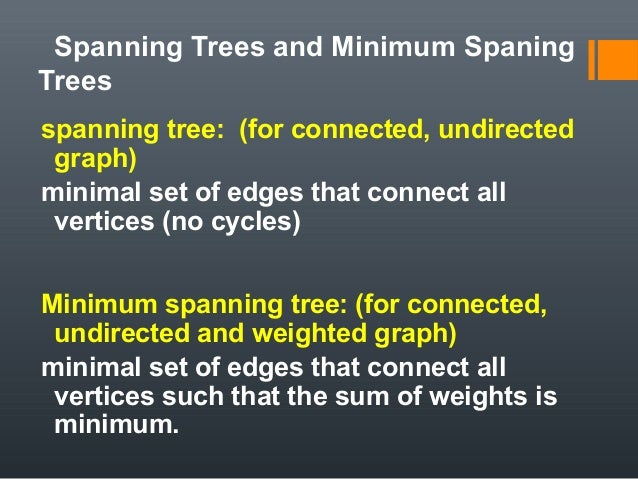 Spanning Trees and Minimum Spaning Trees spanning tree: (for connected, undirected graph) minimal set of edges that connec...