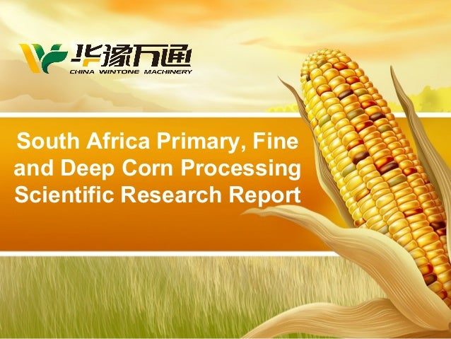 South Africa Primary, Fine and Deep Corn Processing Scientific Research Report