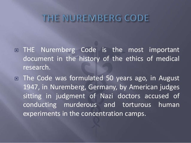 nuremberg code [ note that the nuremberg code would not allow the use of incompetent human beings in research, a restriction that was later modified by the declarations of.