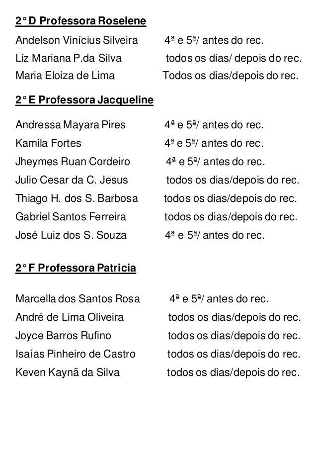 2° D Professora Roselene Andelson Vinícius Silveira 4ª e 5ª/ antes do rec. Liz Mariana P.da Silva todos os dias/ depois do...