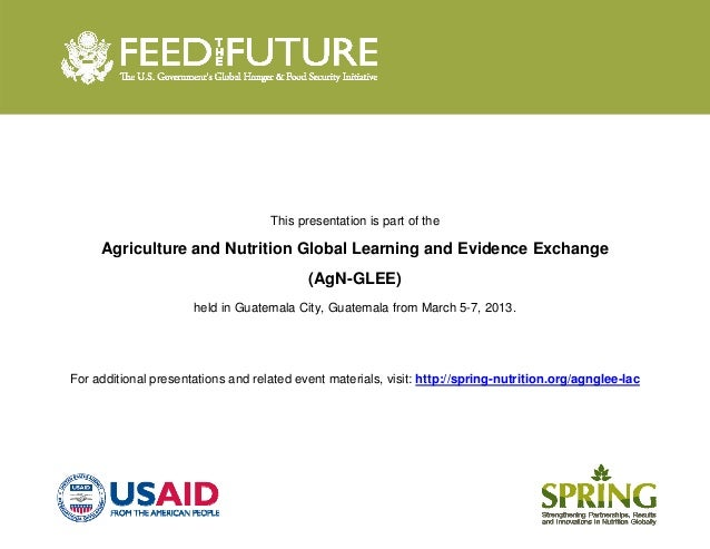 This presentation is part of the Agriculture and Nutrition Global Learning and Evidence Exchange (AgN-GLEE) held in Gu...