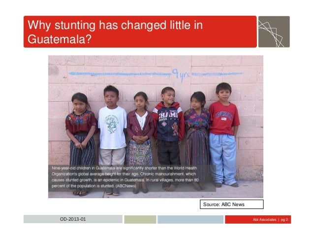 Abt Associates | pg 2OD-2013-01 Why stunting has changed little in Guatemala? Source: ABC News