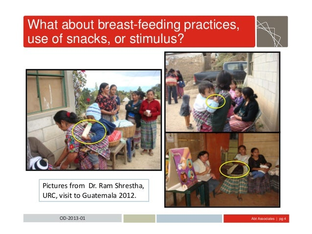 Abt Associates | pg 4OD-2013-01 What about breast-feeding practices, use of snacks, or stimulus? Pictures from Dr. Ram Shr...