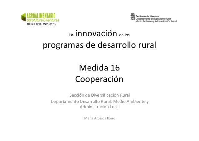La innovación en los programas de desarrollo rural Medida 16Medida 16 Cooperación Sección de Diversificación Rural Departa...