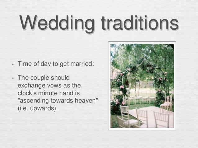 """Wedding traditions • Time of day to get married: • The couple should exchange vows as the clock's minute hand is """"ascendin..."""