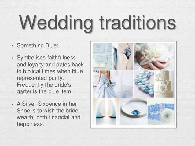 Wedding traditions • Something Blue: • Symbolises faithfulness and loyalty and dates back to biblical times when blue repr...