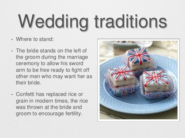 Wedding traditions • Where to stand: • The bride stands on the left of the groom during the marriage ceremony to allow his...