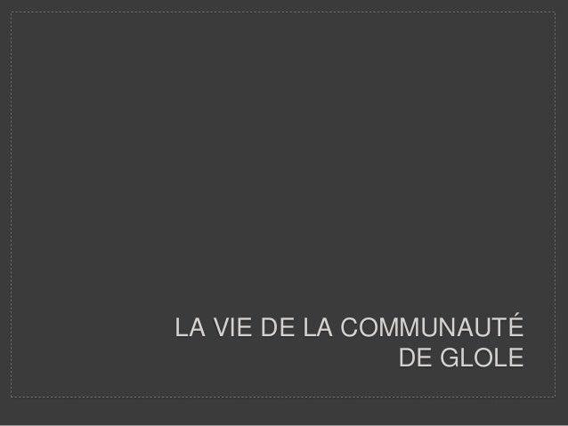 LA VIE DE LA COMMUNAUTÉ DE GLOLE