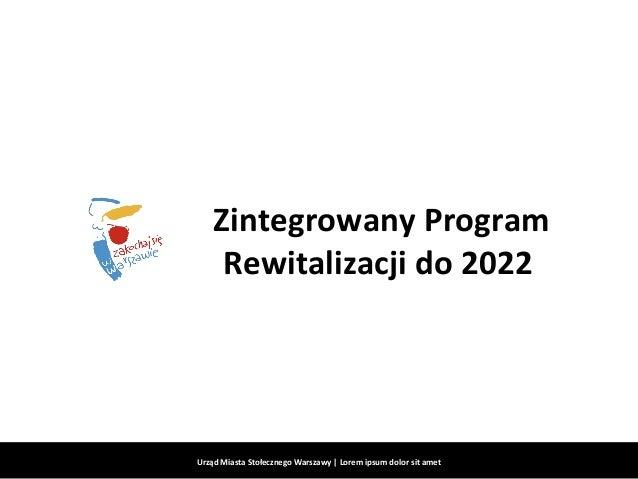 Zintegrowany Program Rewitalizacji do 2022 Urząd Miasta Stołecznego Warszawy | Lorem ipsum dolor sit amet