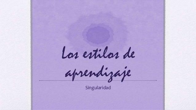 Los estilos de aprendizaje Singularidad
