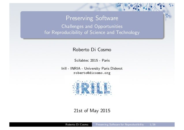 Preserving Software Challenges and Opportunities for Reproducibility of Science and Technology Roberto Di Cosmo Scilabtec ...