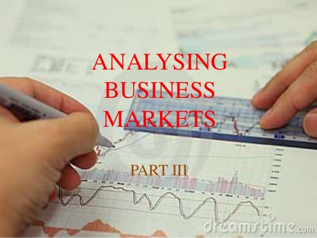 ANALYSING BUSINESS MARKETS PART III