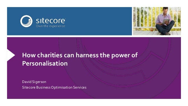 David Sigerson Sitecore Business Optimisation Services How charities can harness the power of Personalisation