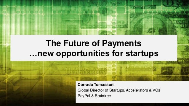 The Future of Payments …new opportunities for startups Corrado Tomassoni Global Director of Startups, Accelerators & VCs P...