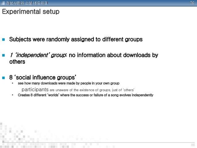 86 정보사회와 소셜 네트워크 Experimental setup  Subjects were randomly assigned to different groups  1 'independent' group: no info...