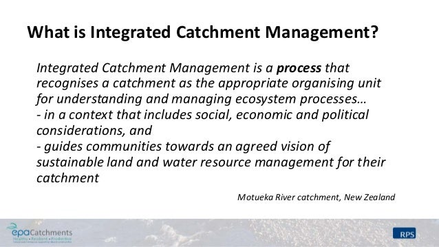 integrated catchment management essay In this this three-day, thematic course we aim to enable you to address suitable holistic integrated catchment management the course focusses on the challenges of surface water and groundwater resources management at catchment scale, as well as managing competing uses and environmental impacts.