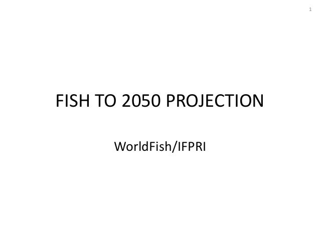 FISH TO 2050 PROJECTION WorldFish/IFPRI 1