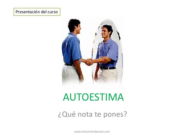 AUTOESTIMA ¿Qué nota te pones? Presentación del curso www.emocionesbasicas.com