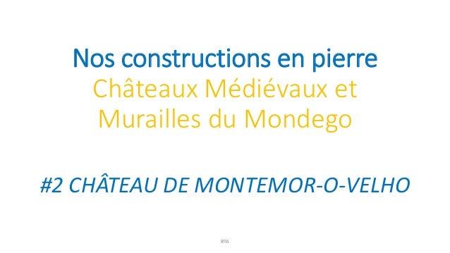 Nos constructions en pierre Châteaux Médiévaux et Murailles du Mondego #2 CHÂTEAU DE MONTEMOR-O-VELHO 8ºA