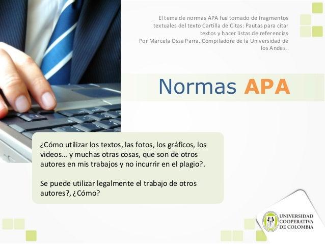 Normas APA ¿Cómo utilizar los textos, las fotos, los gráficos, los videos… y muchas otras cosas, que son de otros autores ...