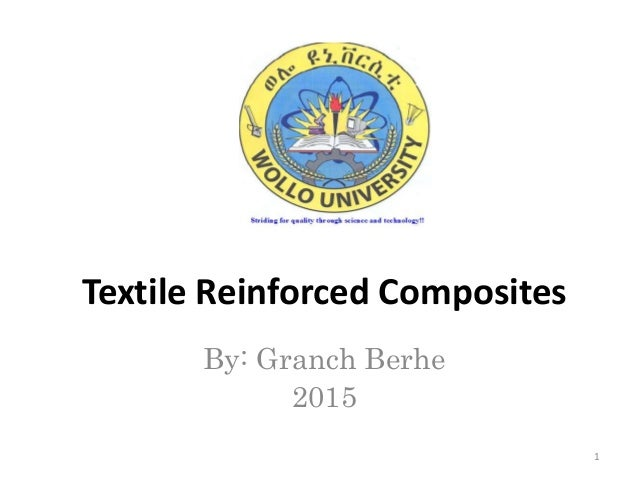 By: Granch Berhe 2015 Textile Reinforced Composites 1