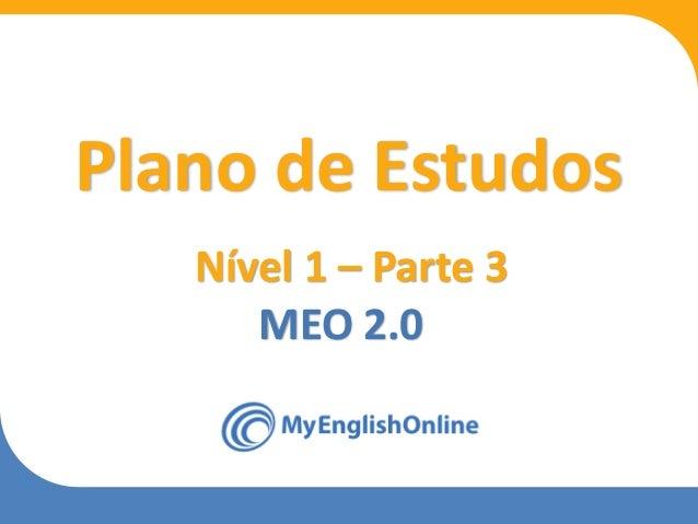 Week 1 Week 2 Week 3 Week 4 Week 5 Week 6 Week 7 Week 8 Plano de Estudos Nível 1 – Parte 3 MEO 2.0