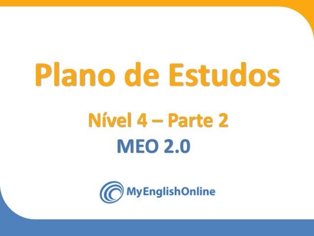 Week 1 Week 2 Week 3 Week 4 Week 5 Week 6 Week 7 Week 8 Plano de Estudos Nível 4 – Parte 2 MEO 2.0
