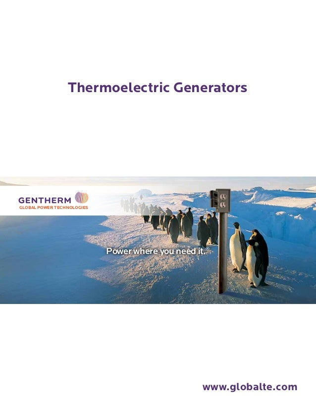 www.globalte.com Thermoelectric Generators Power where you need it.® GLOBAL POWER TECHNOLOGIES