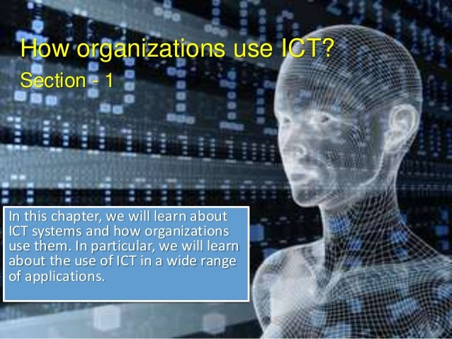 How organizations use ICT? Section - 1 In this chapter, we will learn about ICT systems and how organizations use them. In...