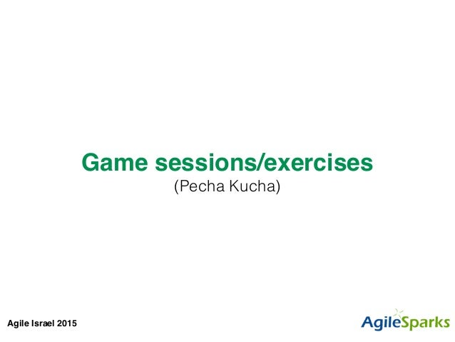 Agile Israel 2015 Game sessions/exercises! (Pecha Kucha)