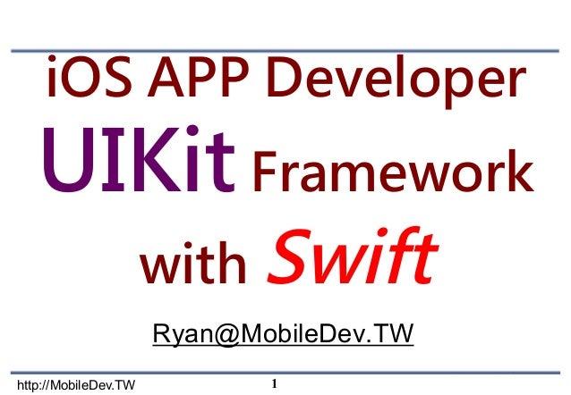 UIKit http://MobileDev.TWhttp://MobileDev.TW iOS APP Developer UIKit Framework with Swift Ryan@MobileDev.TW 1