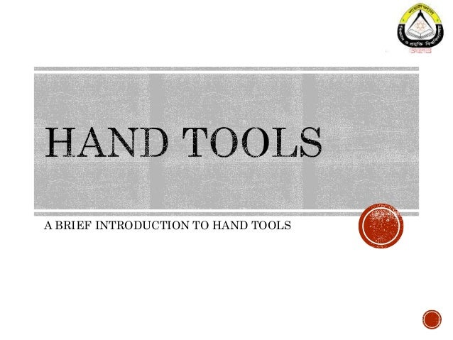 A BRIEF INTRODUCTION TO HAND TOOLS