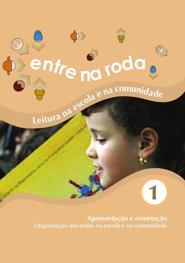Leitura na escola e na comunidade Apresentação e orientação Organização das rodas na escola e na comunidade 1 Entre_na_rod...