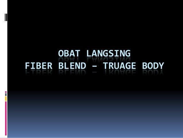 OBAT LANGSING FIBER BLEND – TRUAGE BODY