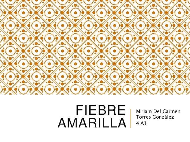 FIEBRE AMARILLA Miriam Del Carmen Torres González 4 A1
