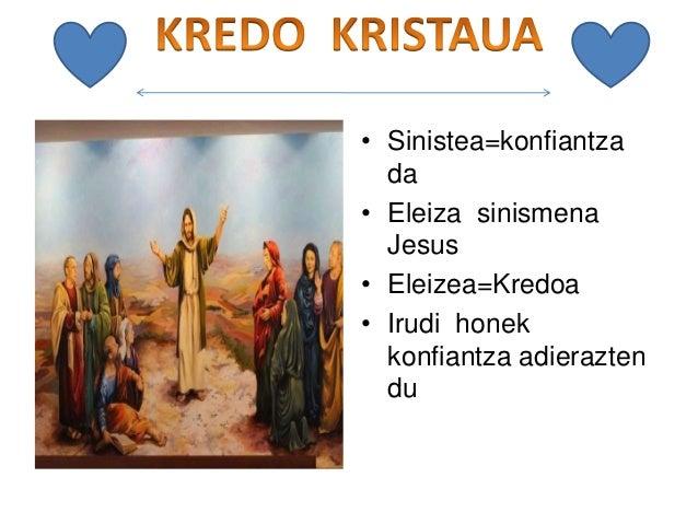 • Sinistea=konfiantza da • Eleiza sinismena Jesus • Eleizea=Kredoa • Irudi honek konfiantza adierazten du