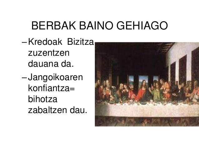 BERBAK BAINO GEHIAGO –Kredoak Bizitza zuzentzen dauana da. –Jangoikoaren konfiantza= bihotza zabaltzen dau.