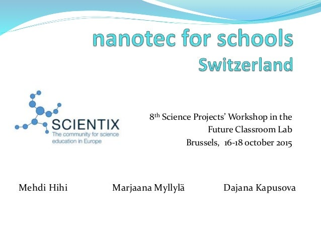 8th Science Projects' Workshop in the Future Classroom Lab Brussels, 16-18 october 2015 Mehdi Hihi Marjaana Myllylä Dajana...