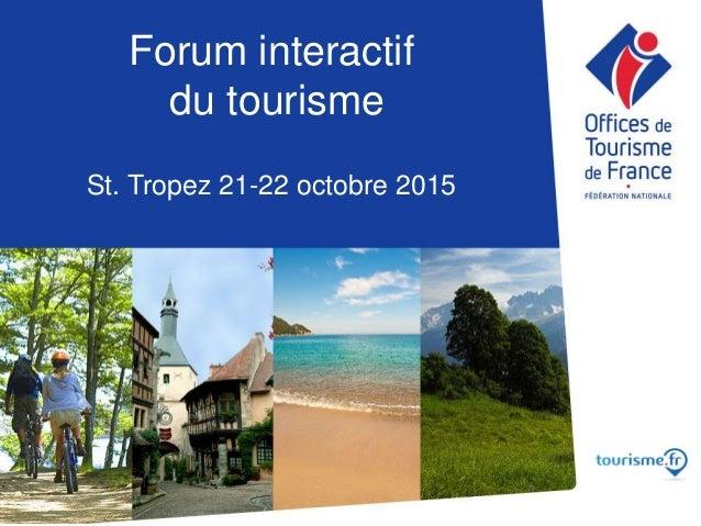 Comment faire face aux nouveaux enjeux ? 2 Forum interactif du tourisme St. Tropez 21-22 octobre 2015