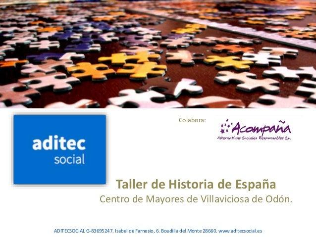 Taller de Historia de España Centro de Mayores de Villaviciosa de Odón. ADITECSOCIAL G-83695247. Isabel de Farnesio, 6. Bo...