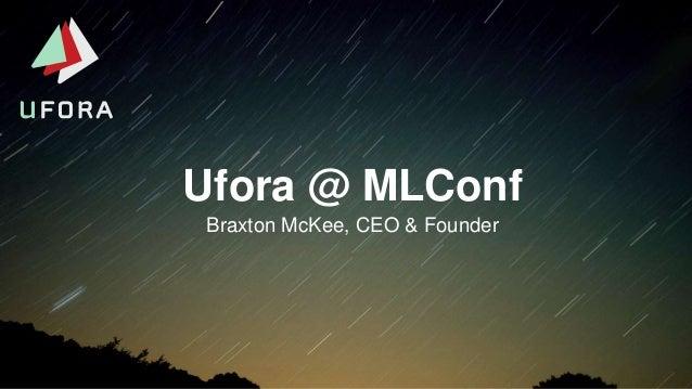 Ufora @ MLConf Braxton McKee, CEO & Founder