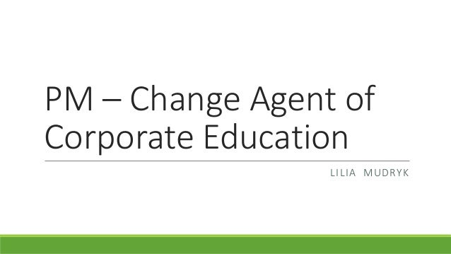 manager as a change agent What makes a good change agent when assessing potential candidates, three questions need to be asked: do they have the right attitude do they possess the appropriate knowledge.