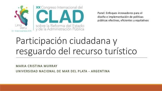 Participación ciudadana y resguardo del recurso turístico MARIA CRISTINA MURRAY UNIVERSIDAD NACIONAL DE MAR DEL PLATA - AR...