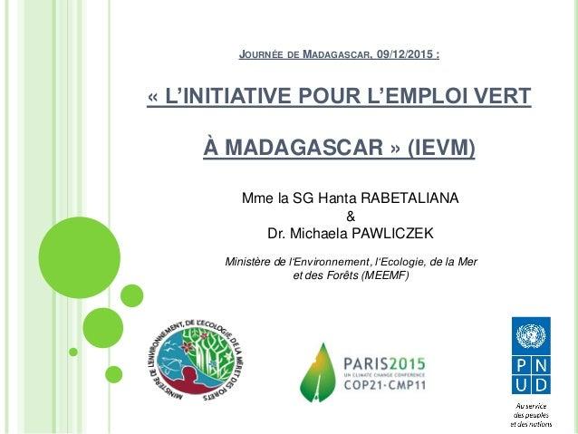 JOURNÉE DE MADAGASCAR, 09/12/2015 : « L'INITIATIVE POUR L'EMPLOI VERT À MADAGASCAR » (IEVM) Mme la SG Hanta RABETALIANA & ...