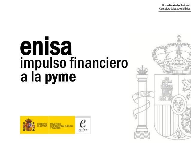 impulso financiero a la pyme enisa Bruno FernándezScrimieri Consejerodelegado de Enisa