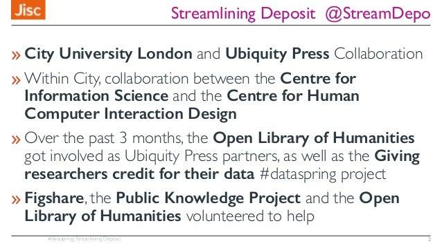 #dataspring: Streamlining Deposit Streamlining Deposit @StreamDepo »City University London and Ubiquity Press Collaboratio...