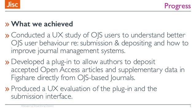 #dataspring: Streamlining Deposit Progress »What we achieved »Conducted a UX study of OJS users to understand better OJS u...