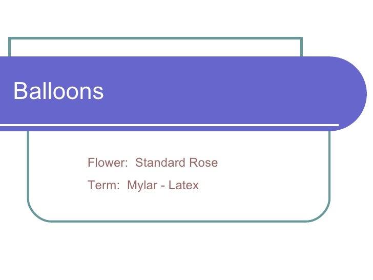 Balloons Flower:  Standard Rose Term:  Mylar - Latex